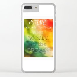 Future belongs to those who believe in the dreams Clear iPhone Case