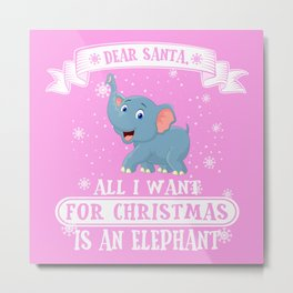 Dear Santa All I Want For Christmas Is A Elephant Metal Print