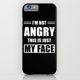 Funny Saying Angry iPhone Case