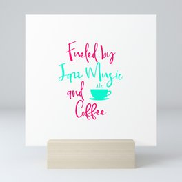 Fueled by Jazz Music and Coffee Fun Quote Mini Art Print