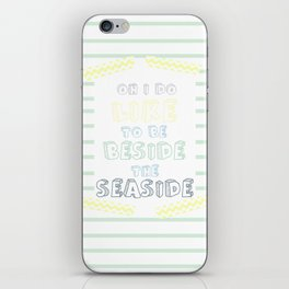 Oh i do like to be beside the seaside iPhone Skin