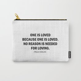 One is loved because one is loved. No reason is needed for loving Carry-All Pouch