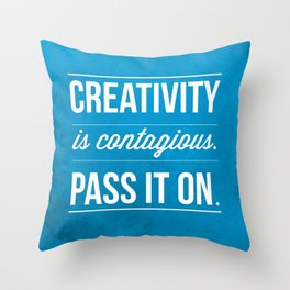 Creativity is contagious, Pass it on! Throw Pillow