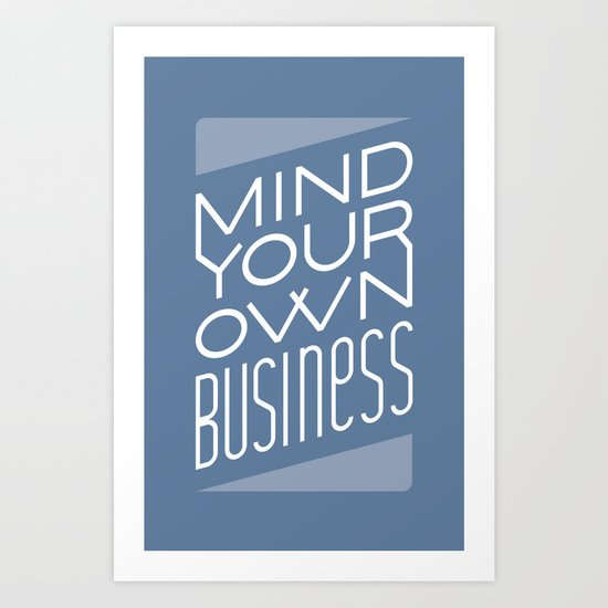 Mind Your Own Business Art Print