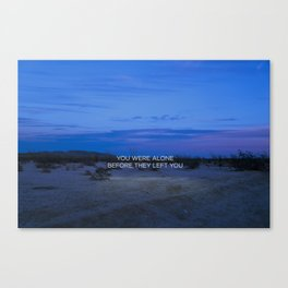 You Were Alone Before They Left You II Canvas Print