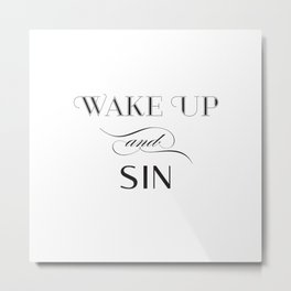 WAKE UP & SIN Metal Print