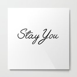 stay you Metal Print