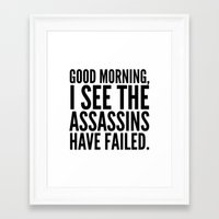 sayings Framed Art Prints featuring Good morning, I see the assassins have failed. by CreativeAngel