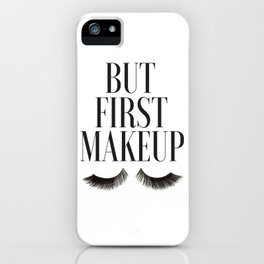 BUT FIRST MAKEUP, Wake Up And Makeup,Salon Decor,Girls Room Decor,Lashes Art,Lashes Print,Eyelashes iPhone Case