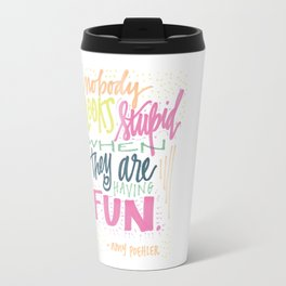 nobody looks stupid when they are having fun. Travel Mug
