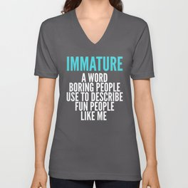 IMMATURE - A WORD BORING PEOPLE USE TO DESCRIBE FUN PEOPLE LIKE ME (Black) Unisex V-Neck