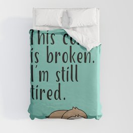 THIS COFFEE IS BROKEN. I'M STILL TIRED. Duvet Cover