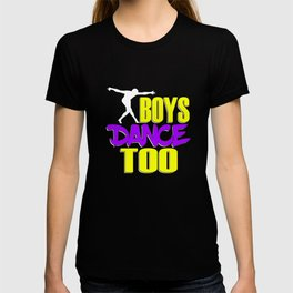 Awake your locomotive side! Perfect for a dancer and move-addict boy like you!Even Boys dance too! T-shirt