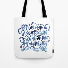 The Time That Is Given To Us Tote Bag