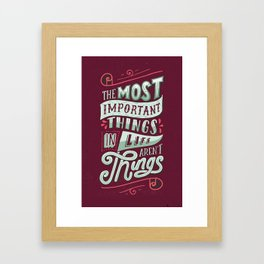 THE MOST IMPORTANT THINGS IN LIFE ARENT THINGS Framed Art Print