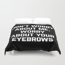 Worry About Your Eyebrows Funny Quote Duvet Cover