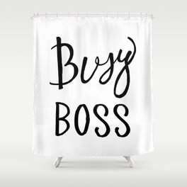Busy boss Black and white hand lettering Shower Curtain