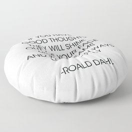 If you have good thoughts... Roald Dahl Floor Pillow