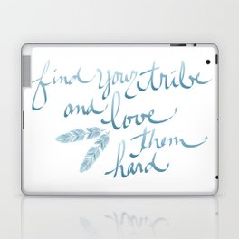 Find Your Tribe and Love Them Hard Hand-Drawn Lettering Laptop & iPad Skin
