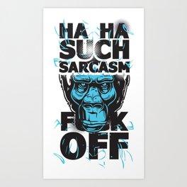 Ha Ha Such Sarcasm F Off Art Print