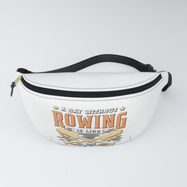 Funny Rowing GIft A Day Without Rowing Is Like... Fanny Pack