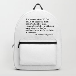 A woman should be able to kiss a man - Fitzgerald quote Backpack