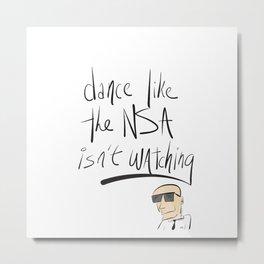 Dance Like the NSA Isn't Watching Metal Print