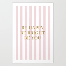 Be happy, be bright and be you Art Print