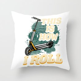 Cute & Funny This Is How I Roll Scooter Throw Pillow