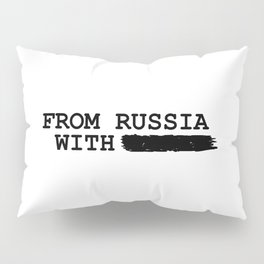 from russia with ---------- Pillow Sham