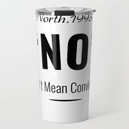 No Doesn't Mean Convince Me Travel Mug