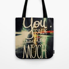 You talk way too much Tote Bag