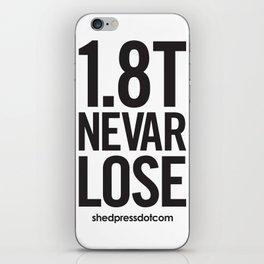 1.8T NEVAR LOSE iPhone Skin