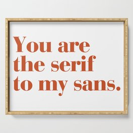 You are the serif to my sans Serving Tray