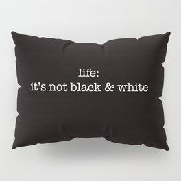 it's not black & white Pillow Sham