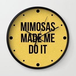 Mimosas Do It Funny Quote Wall Clock