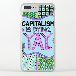 Capitalism is Dying. Yay. Clear iPhone Case