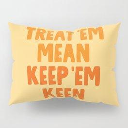 Treat 'em mean Keep 'em keen Pillow Sham