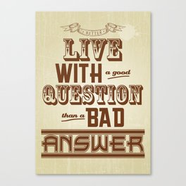 Live with a good Question Canvas Print