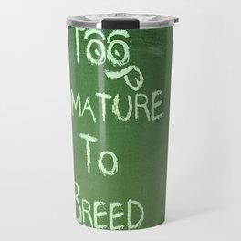 Too Immature To Breed - TJ 2012 Travel Mug