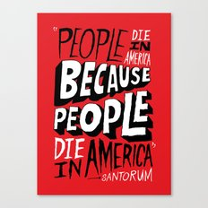 People Die in America Because People Die in America Canvas Print