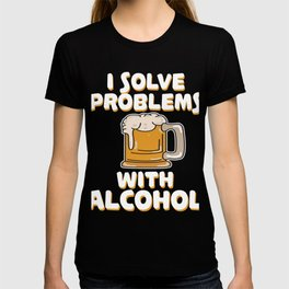 Hilarious Problem Solve Tshirt Design Alcohol T-shirt