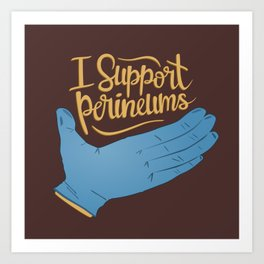 I Support Perineums Art Print
