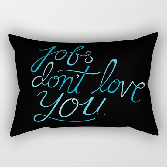 Jobs Don't Love You Rectangular Pillow