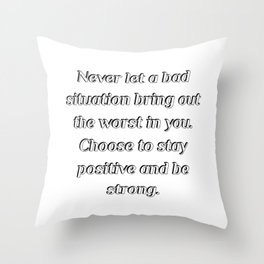 Never let a bad situation bring out the worst in you Throw Pillow