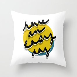 Have An Easy Day Throw Pillow