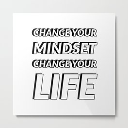 CHANGE YOUR MINDSET - CHANGE YOU LIFE Metal Print