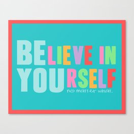 Believe in Yourself - No Matter What Canvas Print