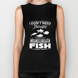 I Don't Need Therapy I Just Need More Fish T-Shirt Biker Tank