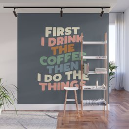 FIRST I DRINK THE COFFEE THEN I DO THE THINGS pink blue green and white Wall Mural